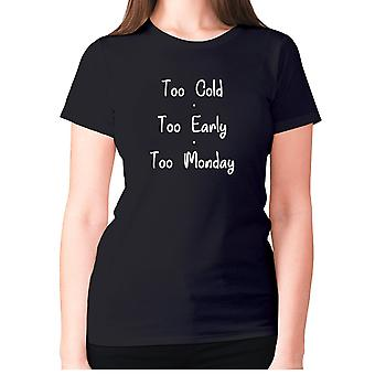 Womens funny t-shirt slogan tee ladies novelty humour - Too cold too early too monday