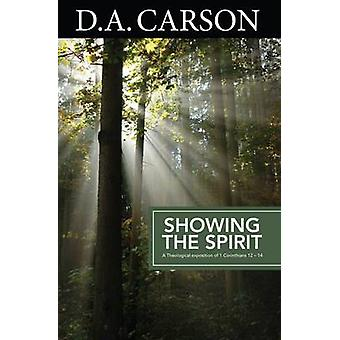 Showing the Spirit An Exposition of 1 Corinthians 1214 by Carson & D. A.