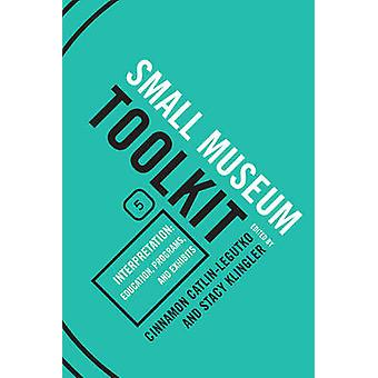 Interpretation Education Programs and Exhibits Small Museum Toolkit Book Five by CatlinLegutko & Cinnamon