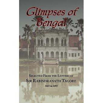 Glimpses of Bengal  Selected from the Letters of Sir Rabindranath Tagore 18851895 by Tagore & Rabindranath