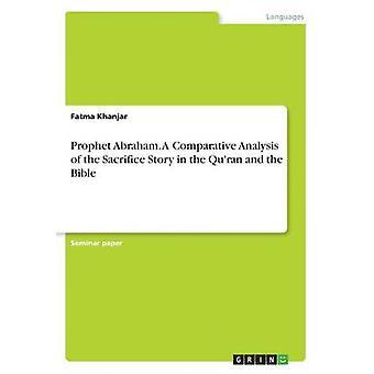 Prophète Abraham. Une analyse comparative de l'histoire du sacrifice dans le Coran et la Bible par Khanjar et Fatma