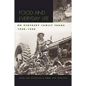Food and Everyday Life on Kentucky Family Farms 19201950 by Van Willigen & John