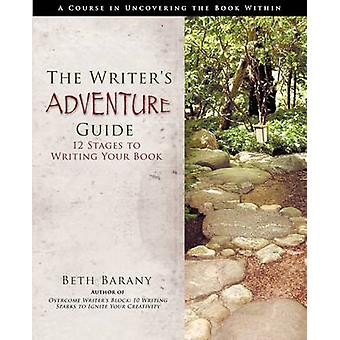 The Writers Adventure Guide 12 Stages to Writing Your Book by Barany & Beth Dora