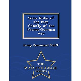 Some Notes of the Past. Chiefly of the FrancoGerman war  War College Series by Wolff & Henry Drummond