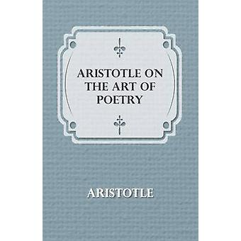 Aristotle on the Art of Poetry by Aristotle