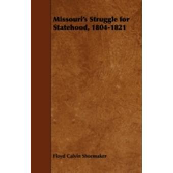 Missouris Struggle for Statehood 18041821 by Shoemaker & Floyd Calvin