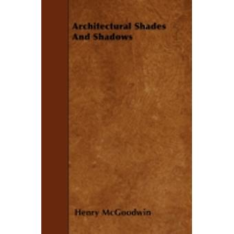 Architectural Shades And Shadows by McGoodwin & Henry