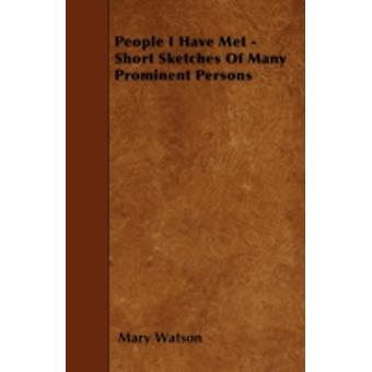 People I Have Met  Short Sketches Of Many Prominent Persons by Watson & Mary