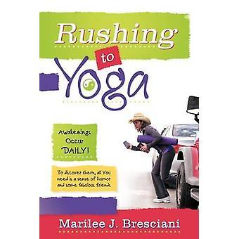 Rushing to Yoga by Bresciani & Marilee J.
