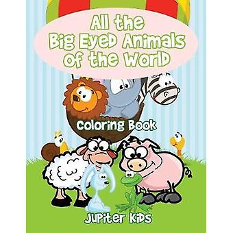 All the Big Eyed Animals of the World Coloring Book by Jupiter Kids