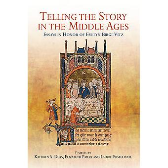 Telling the Story in the Middle Ages Essays in Honor of Evelyn Birge Vitz by Duys & Kathryn A
