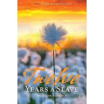 12 Years a Slave Includes Interviews of Former Slaves and Illustrations by Northup & Solomon