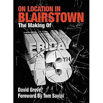 On Location In Blairstown The Making of Friday the 13th by Grove & David