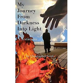 My Journey From Darkness Into Light A Testimony by Scott & Christopher