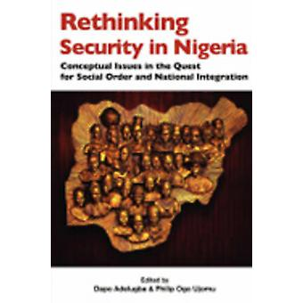Rethinking Security in Nigeria. Conceptual Issues in the Quest for Social Order and National Integration by Adelugba & Dapo