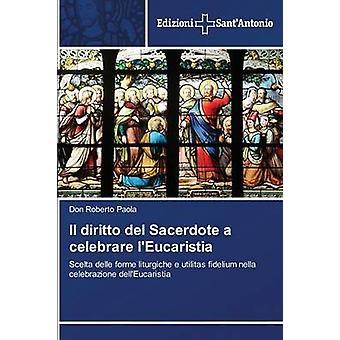 Il diritto del Sacerdote a celebrare lEucaristia by Paola Don Roberto