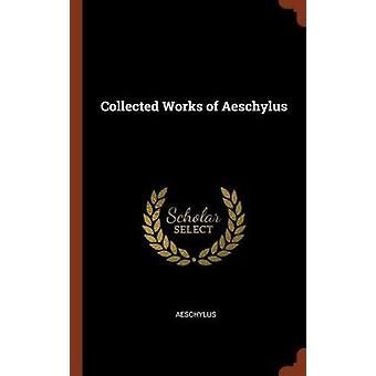 Collected Works of Aeschylus by Aeschylus