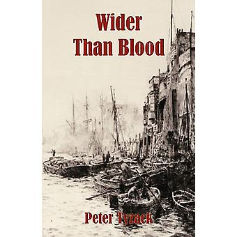 Wider Than Blood by Tyzack & Peter