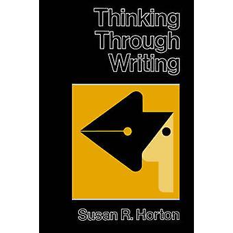 Thinking Through Writing by Susan R. Horton - 9780801827174 Book