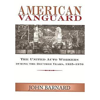 American Vanguard - The United Auto Workers during the Reuther Years -