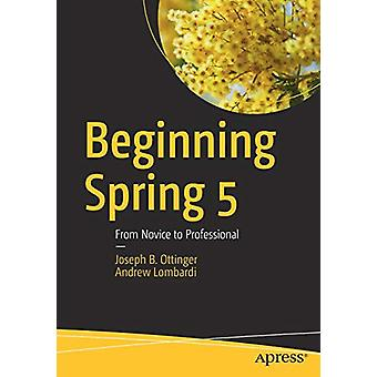 Beginning Spring 5 - From Novice to Professional by Joseph B. Ottinger