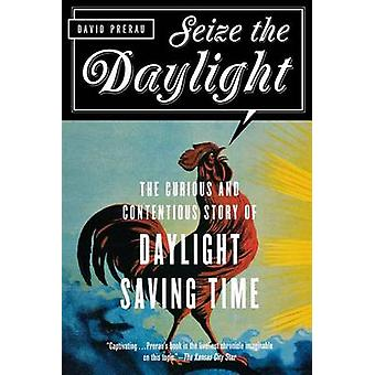Seize the Daylight - The Curious and Contentious Story of Daylight Sav