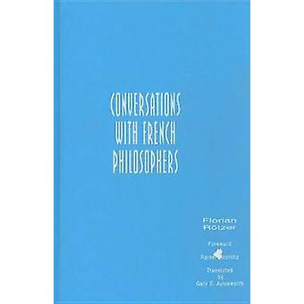 Conversations with French Philosophers by Florian Rotzer - 9781573924