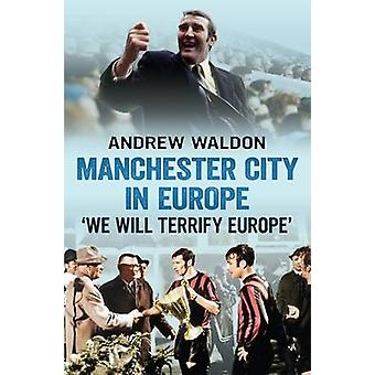 Manchester City in Europe - 'we Will Terrify Europe' by Andrew Waldon