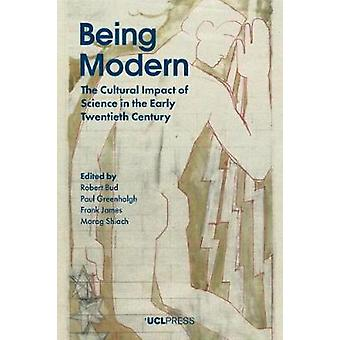 Being Modern - The Cultural Impact of Science in the Early Twentieth C