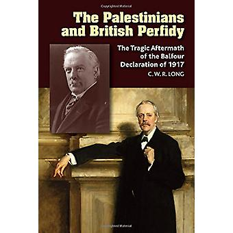 The Palestinians and British Perfidy - The Tragic Aftermath of the Bal