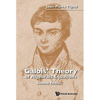 Galois' Theory of Algebraic Equations by Jean-Pierre Tignol - 9789814