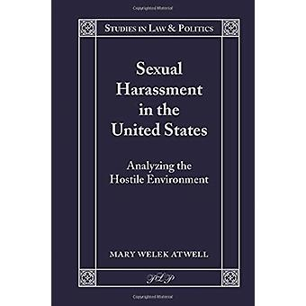 Sexual Harassment in the United States  Analyzing the Hostile Environment by Mary Welek Atwell