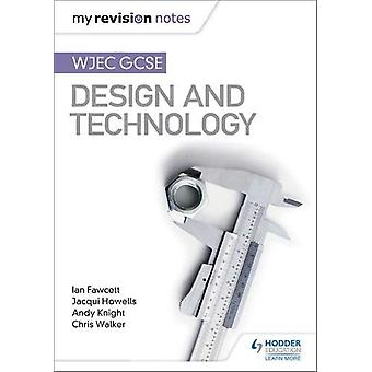 My Revision Notes - WJEC GCSE Design and Technology by Ian Fawcett - 9
