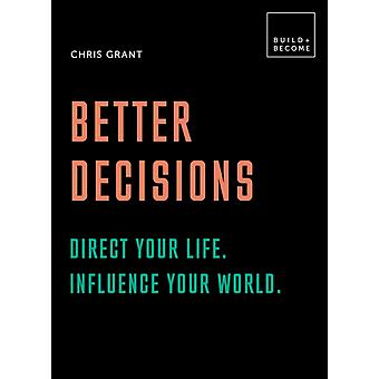 Better Decisions Direct your life. Influence your world. by Chris Grant