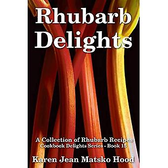 Rhubarb Delights Cookbook: A Collection of Rhubarb Recipes (Cookbook Delights)