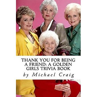Thank You for Being a Friend - A Golden Girls Trivia Book by Michael D