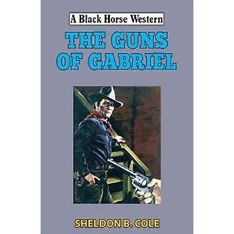 The Guns of Gabriel by Cole & Sheldon B