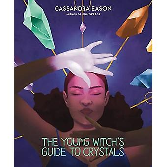 The Young Witchs Guide to Crystals by Eason & Cassandra
