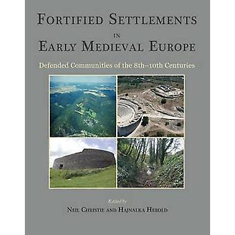 Fortified Settlements in Early Medieval Europe Defended Communities of the 8th10th Centuries