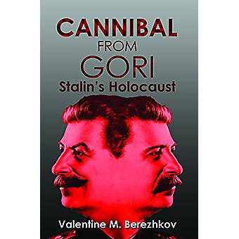 Cannibal from Gori - Stalin's Holocaust by Valentin Berezhkov - 978178