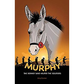 Murphy the Donkey Who Helped the Soldiers by Amy Curran - 97806482393