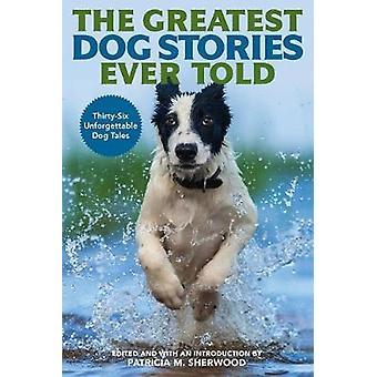 Kaikkien aikojen parhaat koiratarinat - 36 unohtumatonta koiratarinaa