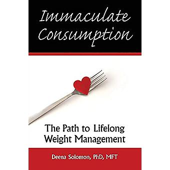 Immaculate Consumption - The Path to Lifelong Weight Management by Dee
