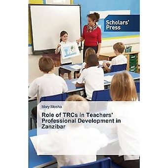 Role of Trcs in Teachers' Professional Development in Zanzibar by Mos