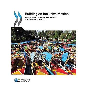 Building an Inclusive Mexico - Policies and Good Governance for Gender