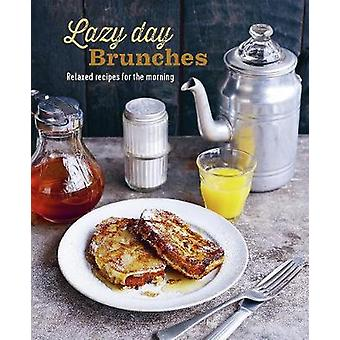 Lazy Day Brunches Relaxed recipes for the morning