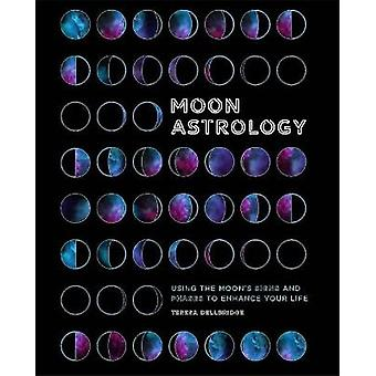 Moon Astrology Using the Moon's Signs and Phases to Enhance Your Life