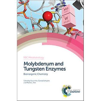 Molybdenum and Tungsten Enzymes by Edited by Russ Hille & Edited by Carola Schulzke & Edited by Martin L Kirk