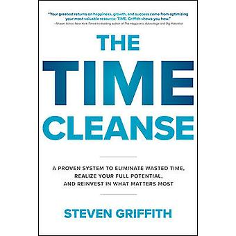 The Time Cleanse A Proven System to Eliminate Wasted Time Realize Your Full Potential and Reinvest in What Matters Most BUSINESS BOOKS