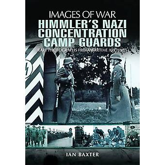 Himmlers Nazi Concentration Camp Guards Images of War by Ian Baxter